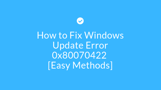 Fix Windows Update Error 0x80070422
