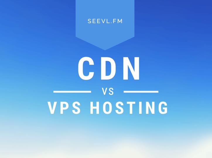 CDN vs VPS Hosting